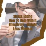 How To Deal With Stress Eating Effectively