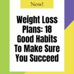 18 Good Habits To Make Sure Your Weight Loss Plans Succeed